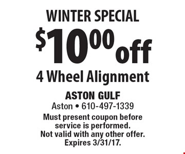 WINTER SPECIAL $10 .00off 4 Wheel Alignment. Must present coupon before service is performed. Not valid with any other offer. Expires 3/31/17.