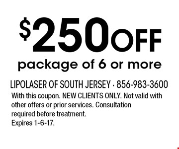 $250 Off package of 6 or more. With this coupon. New clients only. Not valid with other offers or prior services. Consultation required before treatment. Expires 1-6-17.