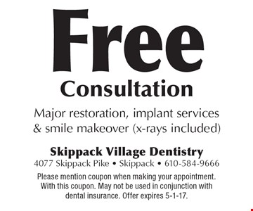 Free Consultation. Major restoration, implant services & smile makeover (x-rays included). Please mention coupon when making your appointment. With this coupon. May not be used in conjunction with dental insurance. Offer expires 5-1-17.