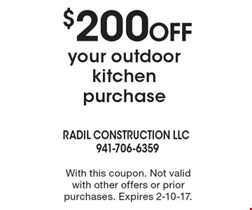 $200 off your outdoor kitchen purchase. With this coupon. Not valid with other offers or prior purchases. Expires 2-10-17.