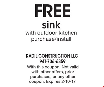FREE sink. With outdoor kitchen purchase/install. With this coupon. Not valid with other offers, prior purchases, or any other coupon. Expires 2-10-17.