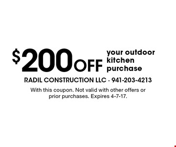 $200 off your outdoor kitchen purchase. With this coupon. Not valid with other offers or prior purchases. Expires 4-7-17.