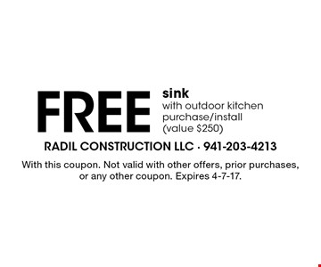 Free sink with outdoor kitchen purchase/install (value $250). With this coupon. Not valid with other offers, prior purchases, or any other coupon. Expires 4-7-17.