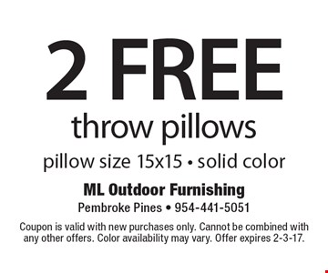 2 FREE throw pillows, pillow size 15x15 - solid color. Coupon is valid with new purchases only. Cannot be combined with any other offers. Color availability may vary. Offer expires 2-3-17.