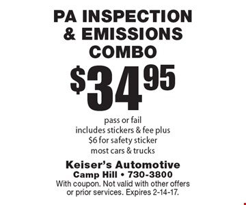 $34.95 PA inspection & emissions combo, pass or fail. includes stickers & fee plus $6 for safety sticker. Most cars & trucks. With coupon. Not valid with other offers or prior services. Expires 2-14-17.