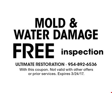 Mold & Water Damage FREE inspection. With this coupon. Not valid with other offers or prior services. Expires 3/24/17.