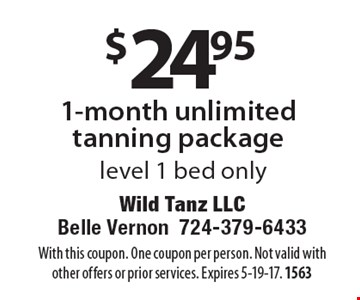 $24.95 1-month unlimited tanning package. Level 1 bed only. With this coupon. One coupon per person. Not valid with other offers or prior services. Expires 5-19-17. 1563