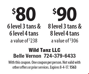$80 6 level 3 tans & 6 level 4 tans, a value of $238. $90 8 level 3 tans & 8 level 4 tans, a value of $306. With this coupon. One coupon per person. Not valid with other offers or prior services. Expires 8-4-17. 1563