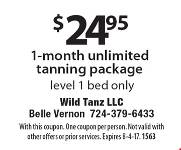 $24.95 1-month unlimited tanning package. Level 1 bed only. With this coupon. One coupon per person. Not valid with other offers or prior services. Expires 8-4-17. 1563