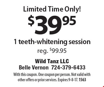 Limited Time Only! $39.95 1 teeth-whitening session. Reg. $99.95. With this coupon. One coupon per person. Not valid with other offers or prior services. Expires 9-8-17. 1563