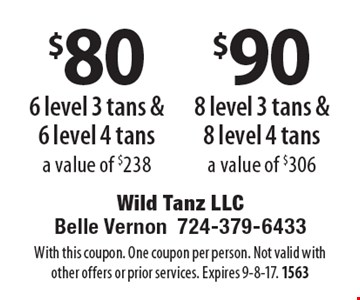 $80 6 level 3 tans & 6 level 4 tans a value of $238 OR $90 8 level 3 tans & 8 level 4 tans a value of $306. With this coupon. One coupon per person. Not valid with other offers or prior services. Expires 9-8-17. 1563