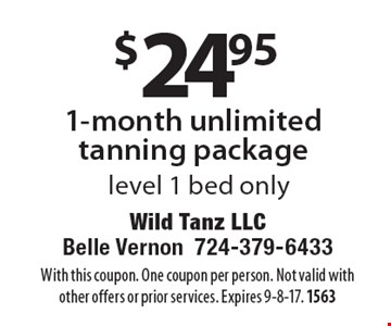 $24.95 1-month unlimited tanning package level 1 bed only. With this coupon. One coupon per person. Not valid with other offers or prior services. Expires 9-8-17. 1563