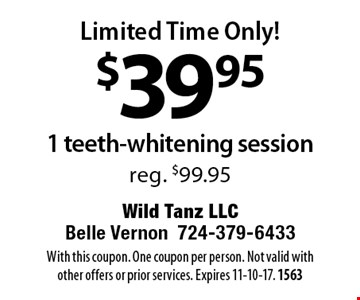 Limited Time Only! $39.95 for 1 teeth-whitening session, reg. $99.95. With this coupon. One coupon per person. Not valid with other offers or prior services. Expires 11-10-17. 1563