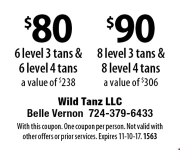 $80 for 6 level 3 tans & 6 level 4 tans - a value of $238 OR $90 for 8 level 3 tans &8 level 4 tans, a value of $306. With this coupon. One coupon per person. Not valid with other offers or prior services. Expires 11-10-17. 1563