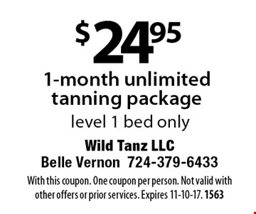 $24.95 for 1-month unlimited tanning package. Level 1 bed only. With this coupon. One coupon per person. Not valid with other offers or prior services. Expires 11-10-17. 1563