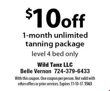 $10 off 1-month unlimited tanning package. Level 4 bed only. With this coupon. One coupon per person. Not valid with other offers or prior services. Expires 11-10-17. 1563