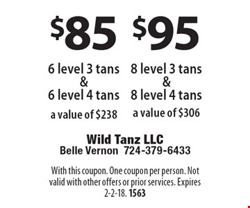 $85 6 level 3 tans &6 level 4 tans a value of $238. $95 8 level 3 tans &8 level 4 tans a value of $306. With this coupon. One coupon per person. Not valid with other offers or prior services. Expires 2-2-18. 1563