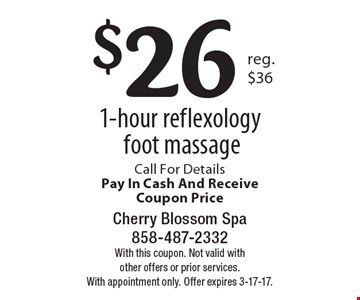 $26 1-hour reflexology foot massage. Call for details. Pay in cash and receive coupon price. With this coupon. Not valid with other offers or prior services. With appointment only. Offer expires 3-17-17.