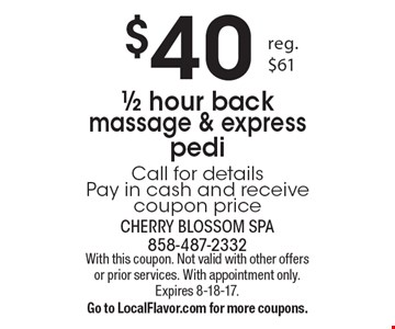 $40 1/2 hour back massage & express pedi. Call for details. Pay in cash and receive coupon price. With this coupon. Not valid with other offers or prior services. With appointment only. Expires 8-18-17. Go to LocalFlavor.com for more coupons.