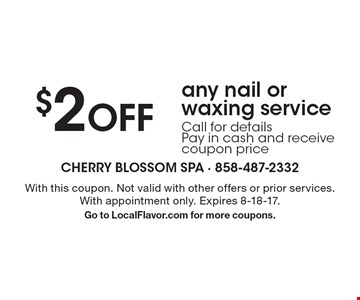 $2 off any nail or waxing service. Call for details. Pay in cash and receive coupon price. With this coupon. Not valid with other offers or prior services. With appointment only. Expires 8-18-17. Go to LocalFlavor.com for more coupons.