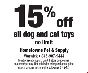 15% off all dog and cat toys. No limit. Must present coupon. Limit 1 store coupon per customer/per day. Not valid with prior purchases, price match or other in store offers. Expires 5-12-17.