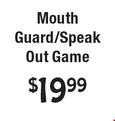 $19.99 Mouth Guard/Speak Out Game.