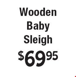$69.95 Wooden Baby Sleigh.