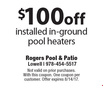 $100 off installed in-ground pool heaters. Not valid on prior purchases. With this coupon. One coupon per customer. Offer expires 8/14/17.