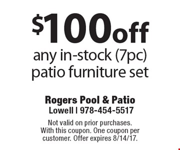 $100 off any in-stock (7pc) patio furniture set. Not valid on prior purchases.With this coupon. One coupon per customer. Offer expires 8/14/17.
