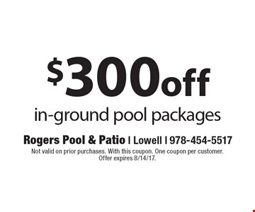 $300 off in-ground pool packages. Not valid on prior purchases. With this coupon. One coupon per customer. Offer expires 8/14/17.