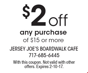 $2 off any purchase of $15 or more. With this coupon. Not valid with other offers. Expires 2-10-17.