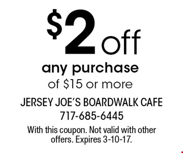 $2 off any purchase of $15 or more. With this coupon. Not valid with other offers. Expires 3-10-17.