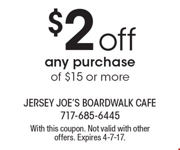 $2 off any purchase of $15 or more. With this coupon. Not valid with other offers. Expires 4-7-17.