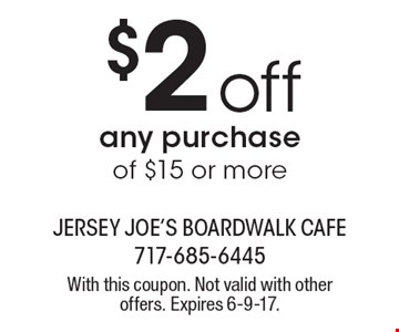 $2 off any purchase of $15 or more. With this coupon. Not valid with other offers. Expires 6-9-17.