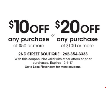 $10 OFF any purchase of $50 or more OR $20 OFF any purchase of $100 or more. With this coupon. Not valid with other offers or prior purchases. Expires 12-1-17. Go to LocalFlavor.com for more coupons.