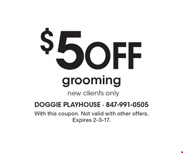 $5 off grooming. new clients only. With this coupon. Not valid with other offers. Expires 2-3-17.