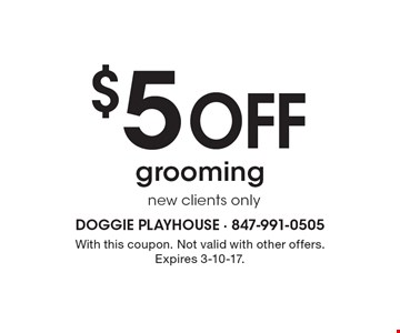 $5 off Grooming, new clients only. With this coupon. Not valid with other offers. Expires 3-10-17.
