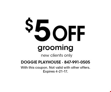 $5 off grooming. New clients only. With this coupon. Not valid with other offers. Expires 4-21-17.