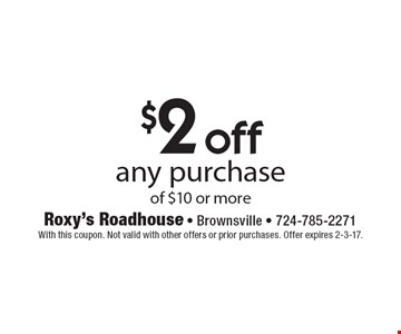 $2 off any purchase of $10 or more. With this coupon. Not valid with other offers or prior purchases. Offer expires 2-3-17.