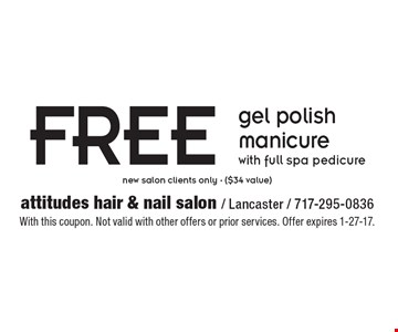 FREE gel polish manicure with full spa pedicure. New salon clients only - ($34 value). With this coupon. Not valid with other offers or prior services. Offer expires 1-27-17.