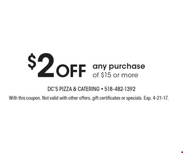 $2 Off any purchase of $15 or more. With this coupon. Not valid with other offers, gift certificates or specials. Exp. 4-21-17.