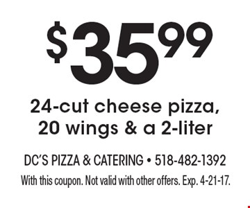 $35.99 24-cut cheese pizza, 20 wings & a 2-liter. With this coupon. Not valid with other offers. Exp. 4-21-17.