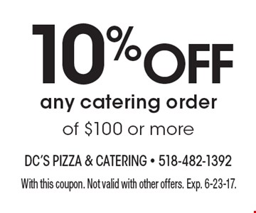 10%off any catering order of $100 or more. With this coupon. Not valid with other offers. Exp. 6-23-17.
