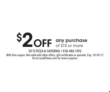$2 Off any purchase of $15 or more. With this coupon. Not valid with other offers, gift certificates or specials. Exp. 10-20-17. Go to LocalFlavor.com for more coupons.