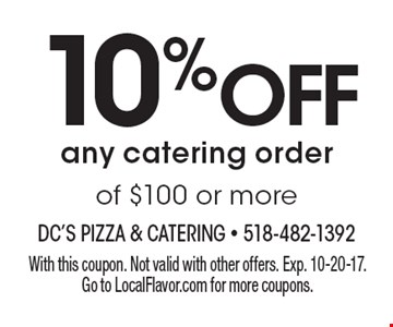 10% off any catering order of $100 or more. With this coupon. Not valid with other offers. Exp. 10-20-17. Go to LocalFlavor.com for more coupons.