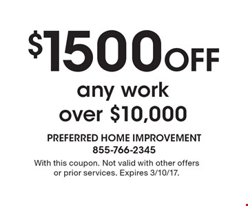 $1500 off any work over $10,000. With this coupon. Not valid with other offers or prior services. Expires 3/10/17.