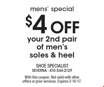 Mens' Special $4 Off your 2nd pair of men's soles & heel. With this coupon. Not valid with other offers or prior services. Expires 2-10-17.