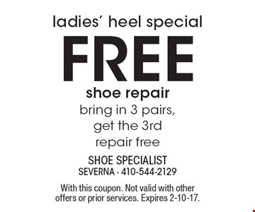 Ladies' heel special. Free shoe repair bring in 3 pairs, get the 3rd repair free. With this coupon. Not valid with other offers or prior services. Expires 2-10-17.