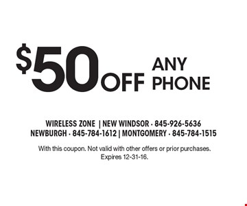$50 Off any phone. With this coupon. Not valid with other offers or prior purchases. Expires 12-31-16.