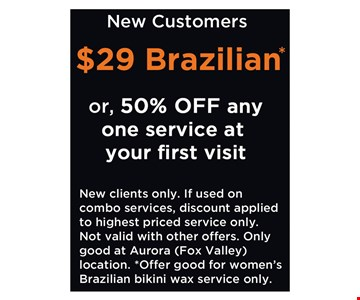 $29 Brazillian or 50% off any one service at your first visit